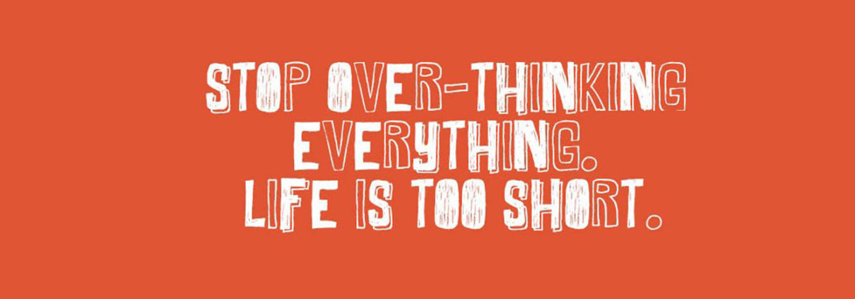 8 WAYS TO STOP OVER-THINKING EVERYTHING